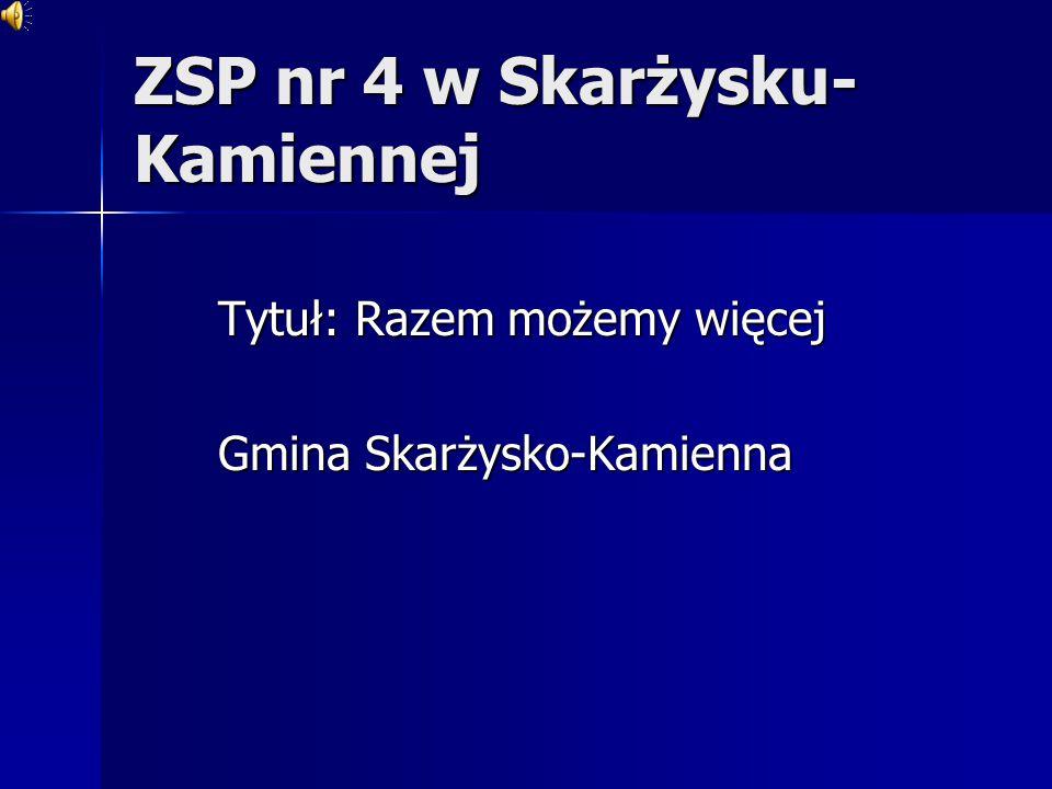 ZSP nr 4 w Skarżysku- Kamiennej Tytuł: Razem możemy więcej Gmina Skarżysko-Kamienna
