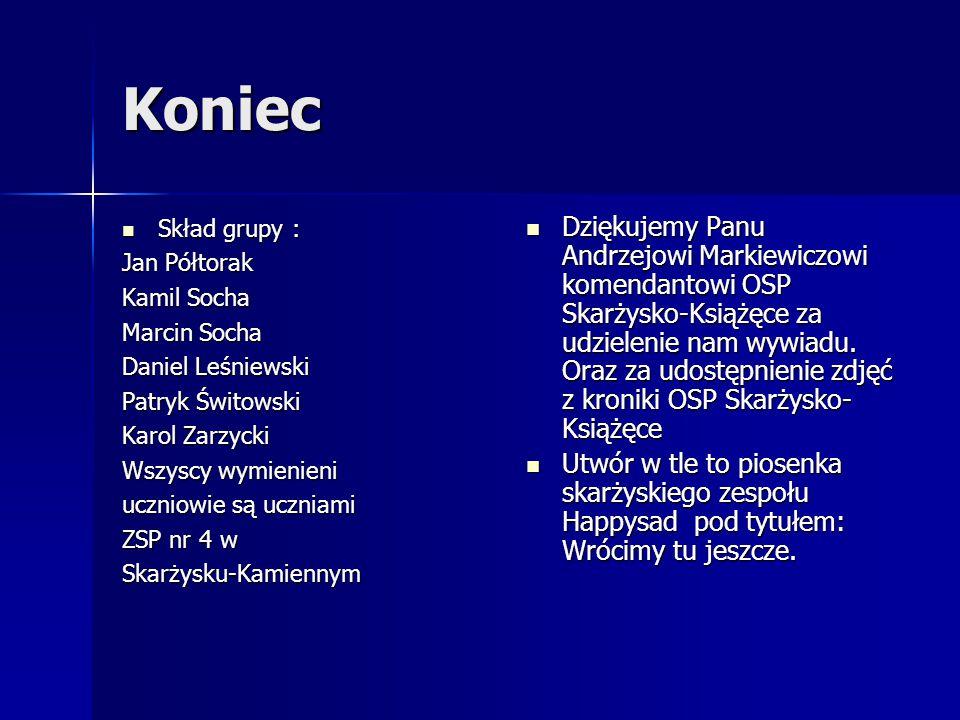 Koniec Skład grupy : Skład grupy : Jan Półtorak Kamil Socha Marcin Socha Daniel Leśniewski Patryk Świtowski Karol Zarzycki Wszyscy wymienieni uczniowi