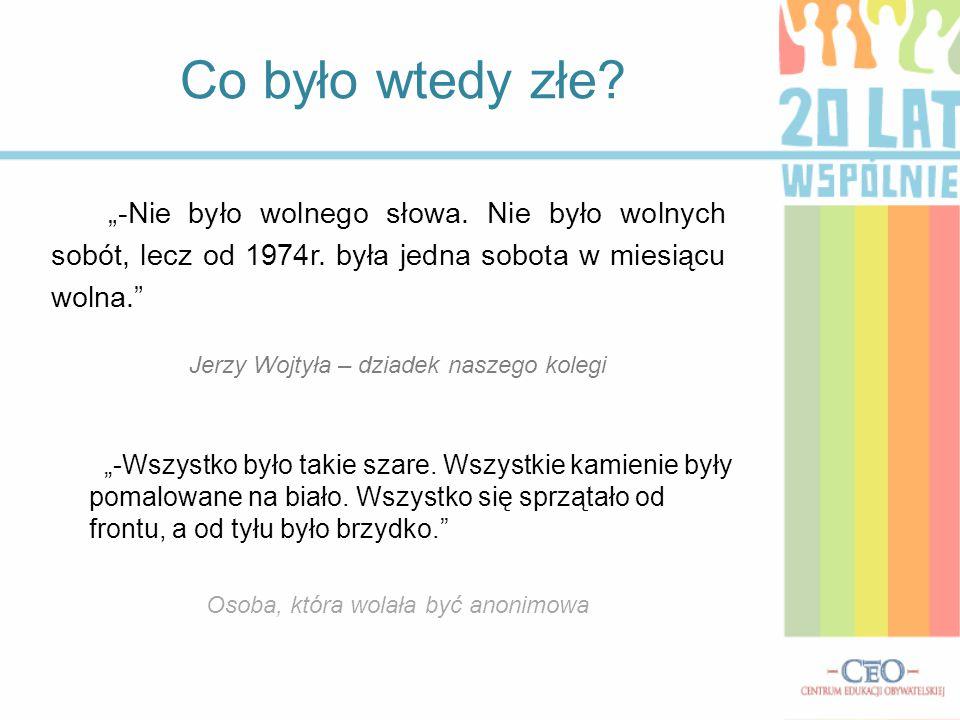 """""""-Nie było wolnego słowa. Nie było wolnych sobót, lecz od 1974r. była jedna sobota w miesiącu wolna."""" Co było wtedy złe? Jerzy Wojtyła – dziadek nasze"""