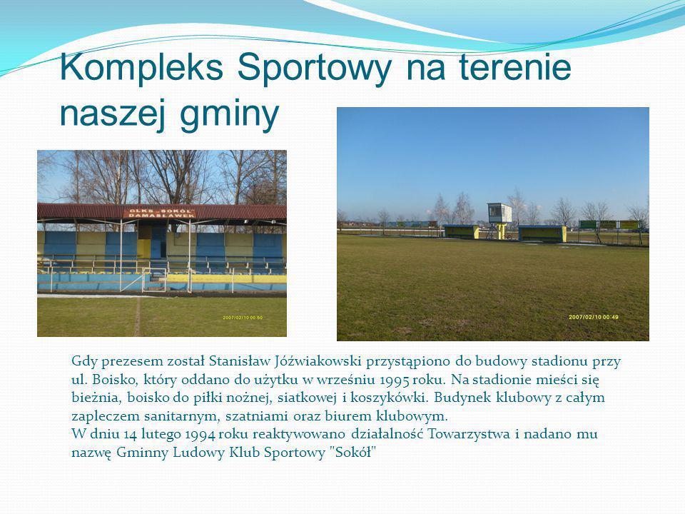 Kompleks Sportowy na terenie naszej gminy Gdy prezesem został Stanisław Jóźwiakowski przystąpiono do budowy stadionu przy ul.