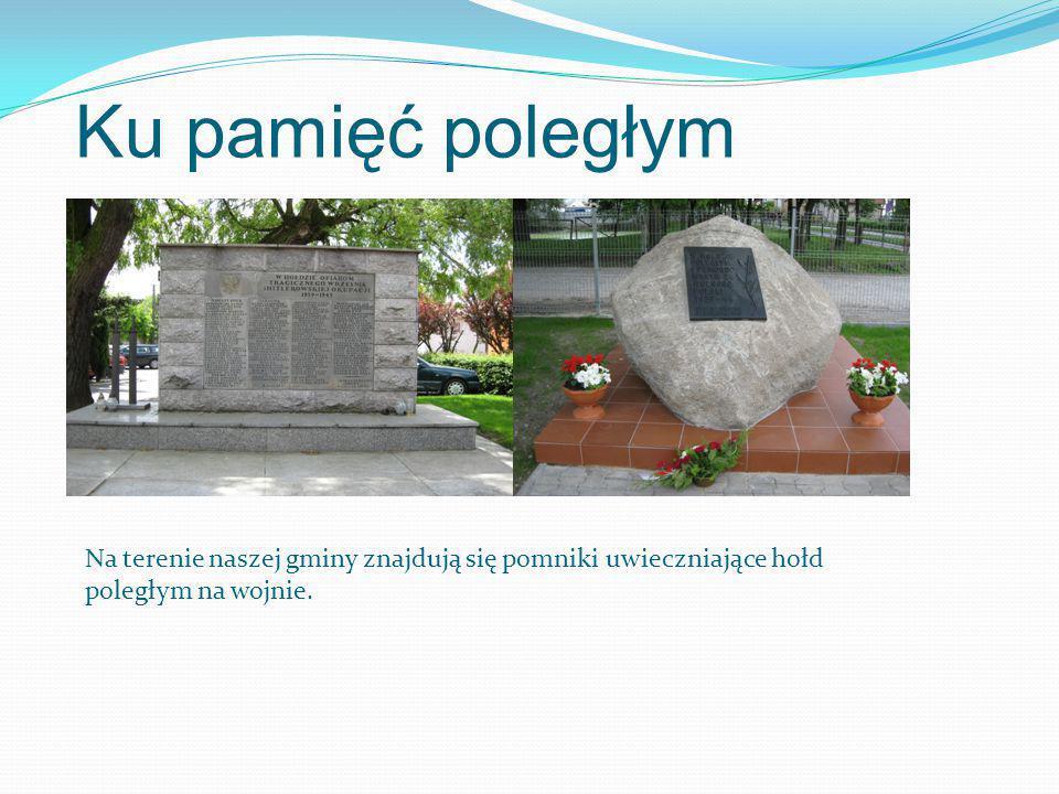 Ku pamięć poległym Na terenie naszej gminy znajdują się pomniki uwieczniające hołd poległym na wojnie.