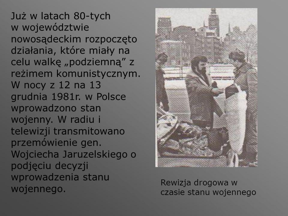 """Już w latach 80-tych w województwie nowosądeckim rozpoczęto działania, które miały na celu walkę """"podziemną"""" z reżimem komunistycznym. W nocy z 12 na"""