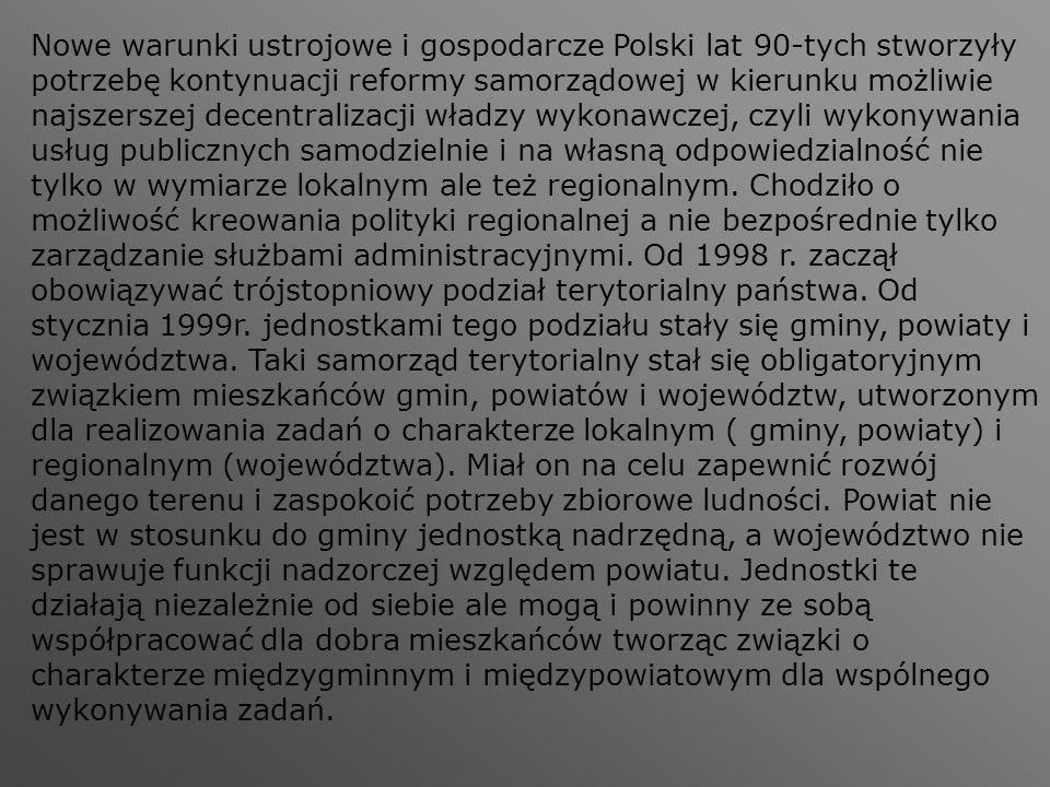 Nowe warunki ustrojowe i gospodarcze Polski lat 90-tych stworzyły potrzebę kontynuacji reformy samorządowej w kierunku możliwie najszerszej decentrali
