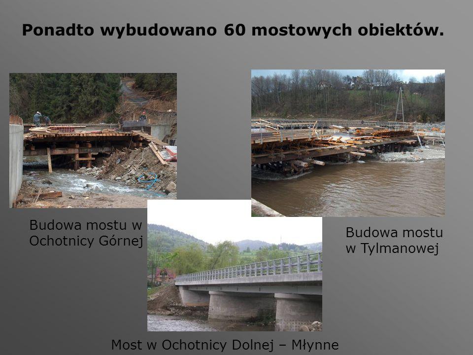 Ponadto wybudowano 60 mostowych obiektów. Budowa mostu w Ochotnicy Górnej Budowa mostu w Tylmanowej Most w Ochotnicy Dolnej – Młynne
