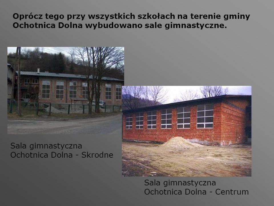 Oprócz tego przy wszystkich szkołach na terenie gminy Ochotnica Dolna wybudowano sale gimnastyczne. Sala gimnastyczna Ochotnica Dolna - Skrodne Sala g