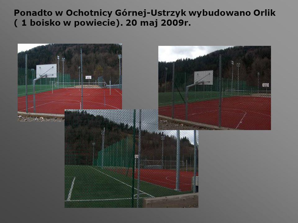Ponadto w Ochotnicy Górnej-Ustrzyk wybudowano Orlik ( 1 boisko w powiecie). 20 maj 2009r.