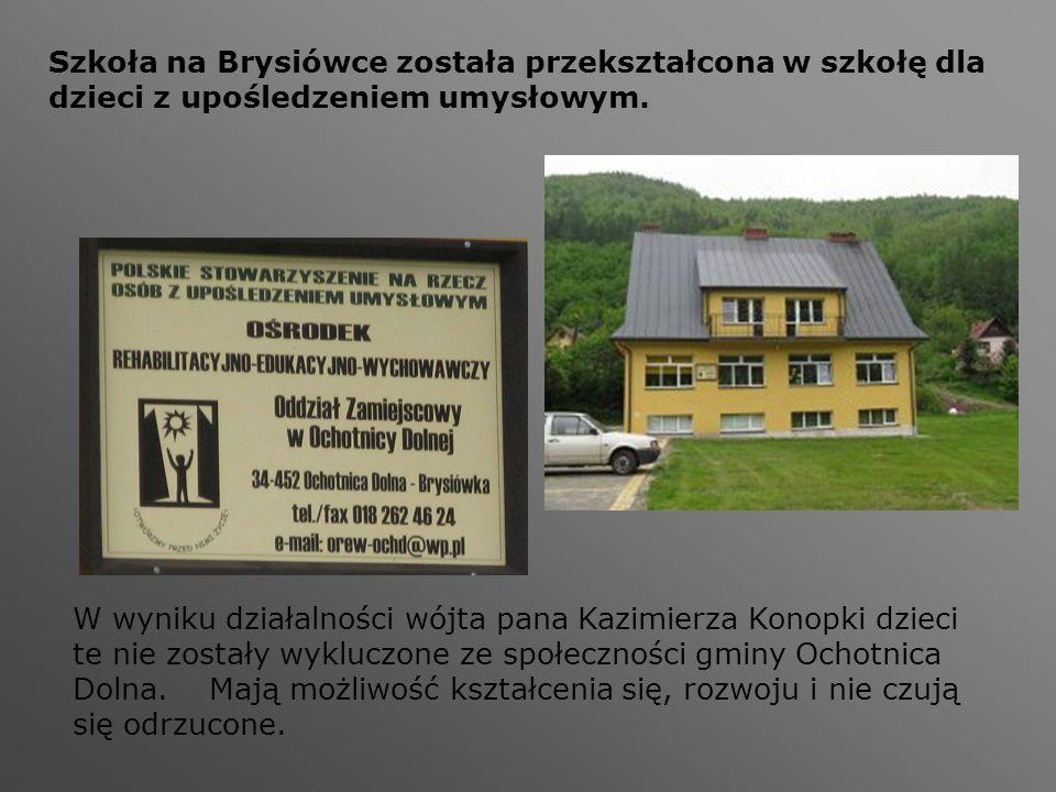 Szkoła na Brysiówce została przekształcona w szkołę dla dzieci z upośledzeniem umysłowym. W wyniku działalności wójta pana Kazimierza Konopki dzieci t