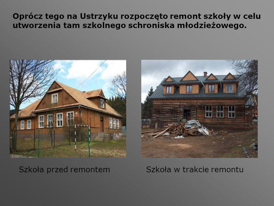 Oprócz tego na Ustrzyku rozpoczęto remont szkoły w celu utworzenia tam szkolnego schroniska młodzieżowego. Szkoła przed remontemSzkoła w trakcie remon