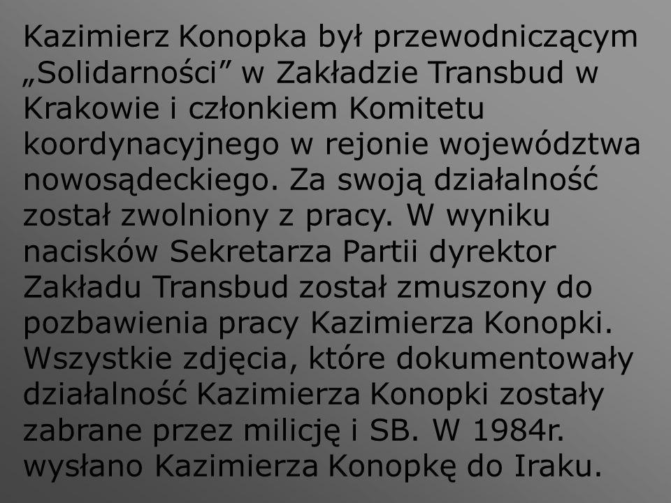 """Kazimierz Konopka był przewodniczącym """"Solidarności"""" w Zakładzie Transbud w Krakowie i członkiem Komitetu koordynacyjnego w rejonie województwa nowosą"""