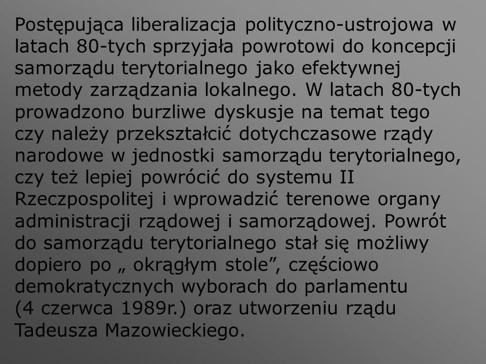 Postępująca liberalizacja polityczno-ustrojowa w latach 80-tych sprzyjała powrotowi do koncepcji samorządu terytorialnego jako efektywnej metody zarzą