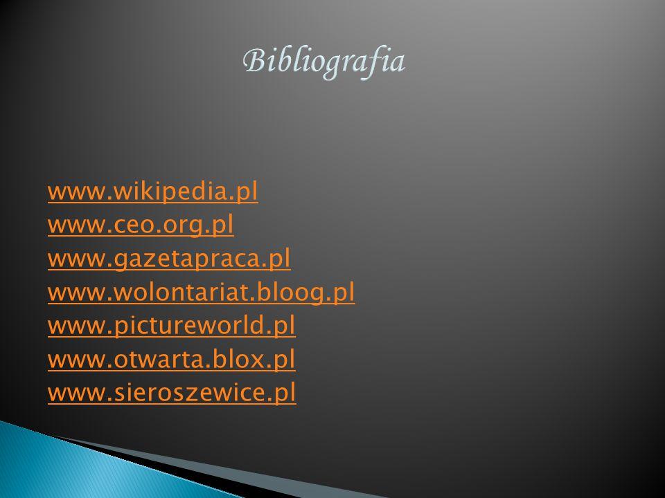 Bibliografia www.wikipedia.pl www.ceo.org.pl www.gazetapraca.pl www.wolontariat.bloog.pl www.pictureworld.pl www.otwarta.blox.pl www.sieroszewice.pl