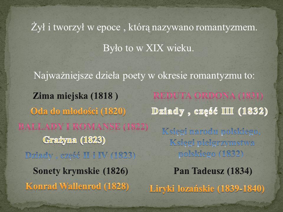 Żył i tworzył w epoce, którą nazywano romantyzmem. Było to w XIX wieku. Najważniejsze dzieła poety w okresie romantyzmu to: