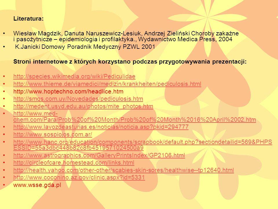 Literatura: Wiesław Magdzik, Danuta Naruszewicz-Lesiuk, Andrzej Zieliński Choroby zakaźne i pasożytnicze – epidemiologia i profilaktyka., Wydawnictwo