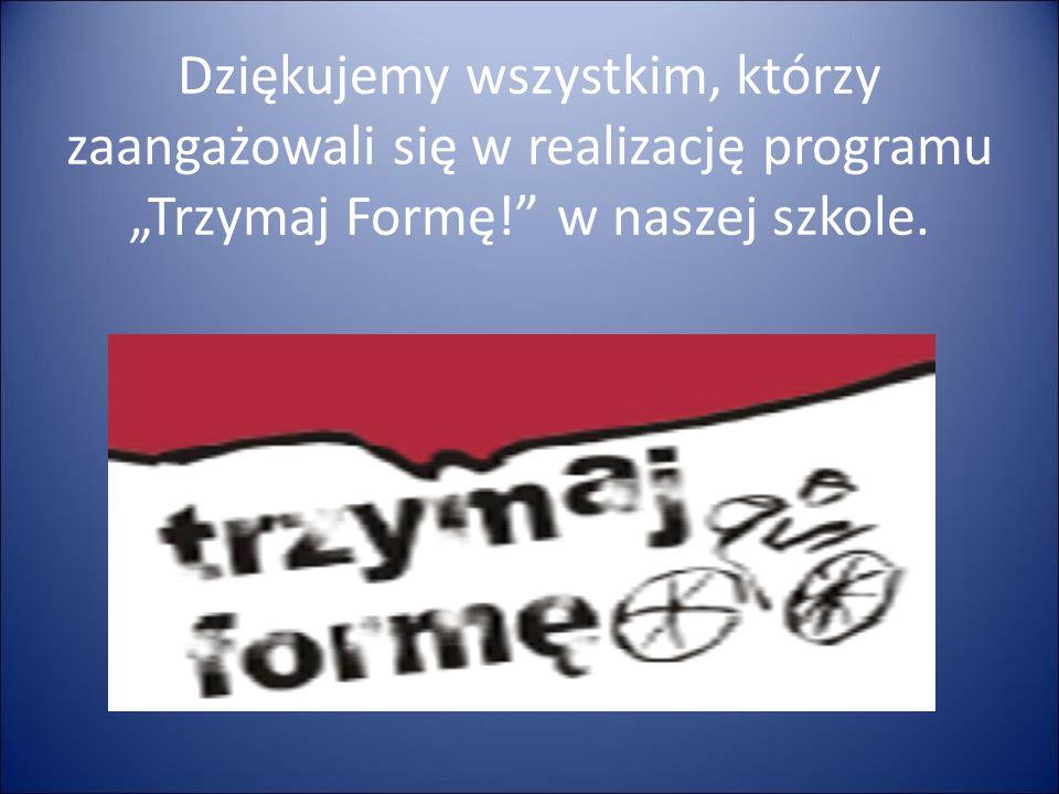 """Dziękujemy wszystkim, którzy zaangażowali się w realizację programu """"Trzymaj Formę!"""" w naszej szkole."""