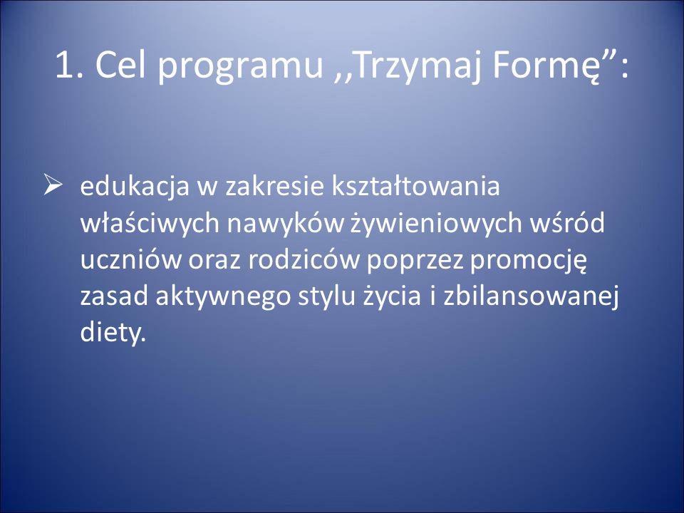 """1. Cel programu,,Trzymaj Formę"""":  edukacja w zakresie kształtowania właściwych nawyków żywieniowych wśród uczniów oraz rodziców poprzez promocję zasa"""