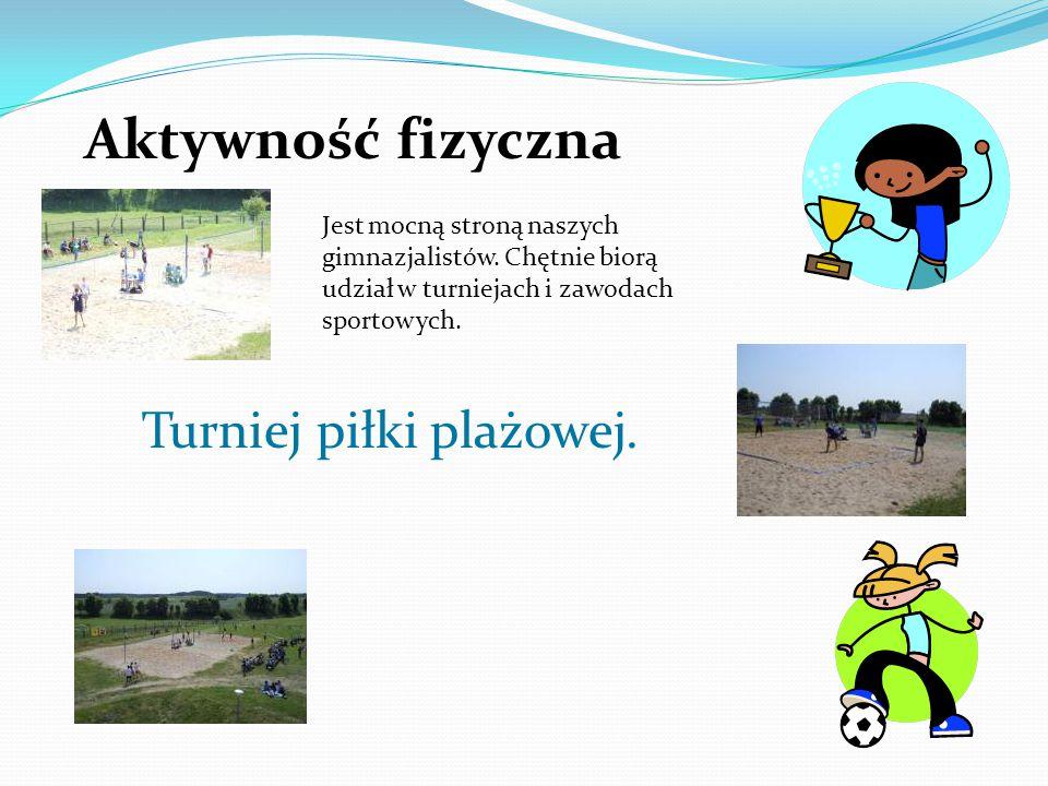 Aktywność fizyczna Turniej piłki plażowej. Jest mocną stroną naszych gimnazjalistów. Chętnie biorą udział w turniejach i zawodach sportowych.