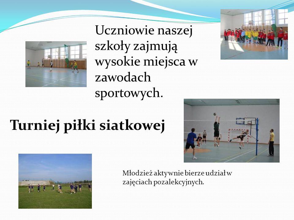 Turniej piłki siatkowej Uczniowie naszej szkoły zajmują wysokie miejsca w zawodach sportowych. Młodzież aktywnie bierze udział w zajęciach pozalekcyjn