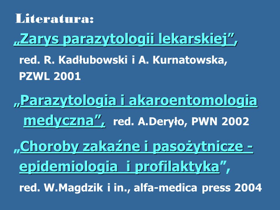 """Literatura: """"Zarys parazytologii lekarskiej"""", red. R. Kadłubowski i A. Kurnatowska, PZWL 2001 """"Parazytologia i akaroentomologia medyczna"""", medyczna"""","""