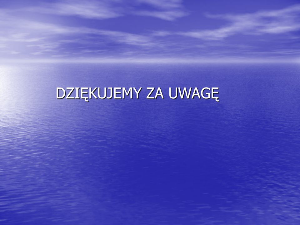DZIĘKUJEMY ZA UWAGĘ DZIĘKUJEMY ZA UWAGĘ