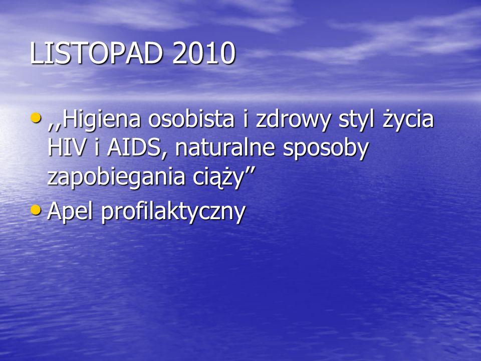 LISTOPAD 2010,,Higiena osobista i zdrowy styl życia HIV i AIDS, naturalne sposoby zapobiegania ciąży'',,Higiena osobista i zdrowy styl życia HIV i AID