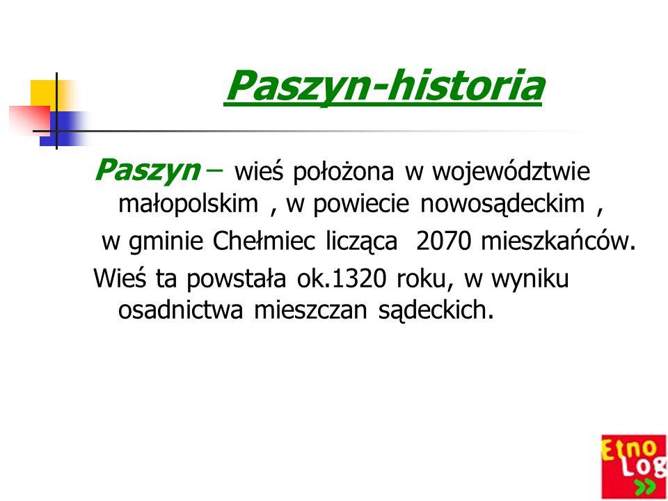 Paszyn-historia Paszyn – wieś położona w województwie małopolskim, w powiecie nowosądeckim, w gminie Chełmiec licząca 2070 mieszkańców.