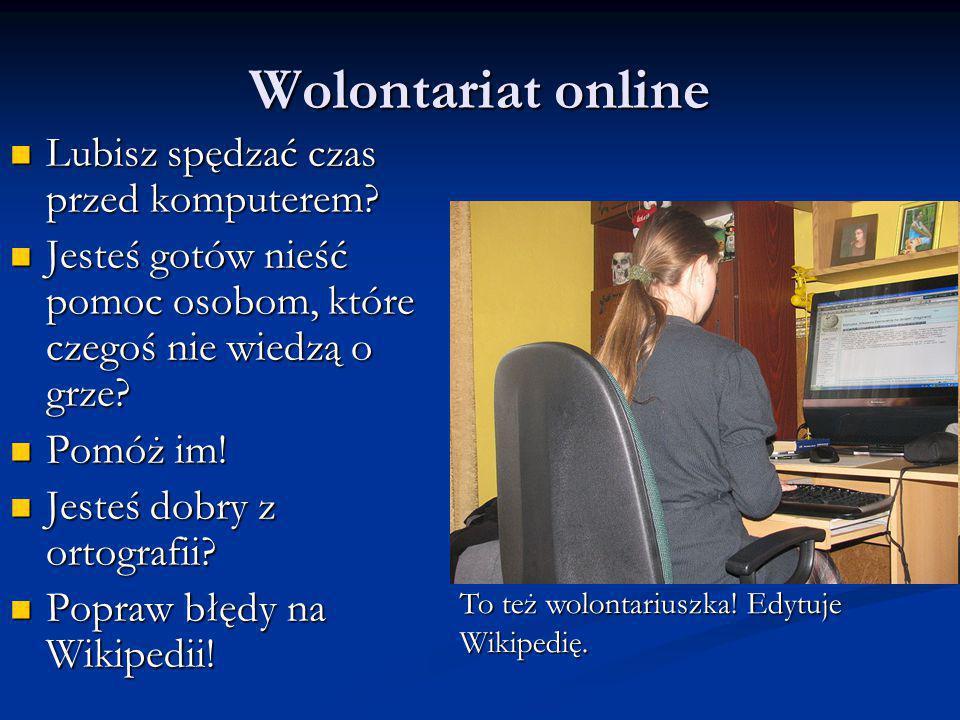 Wolontariat online Lubisz spędzać czas przed komputerem.