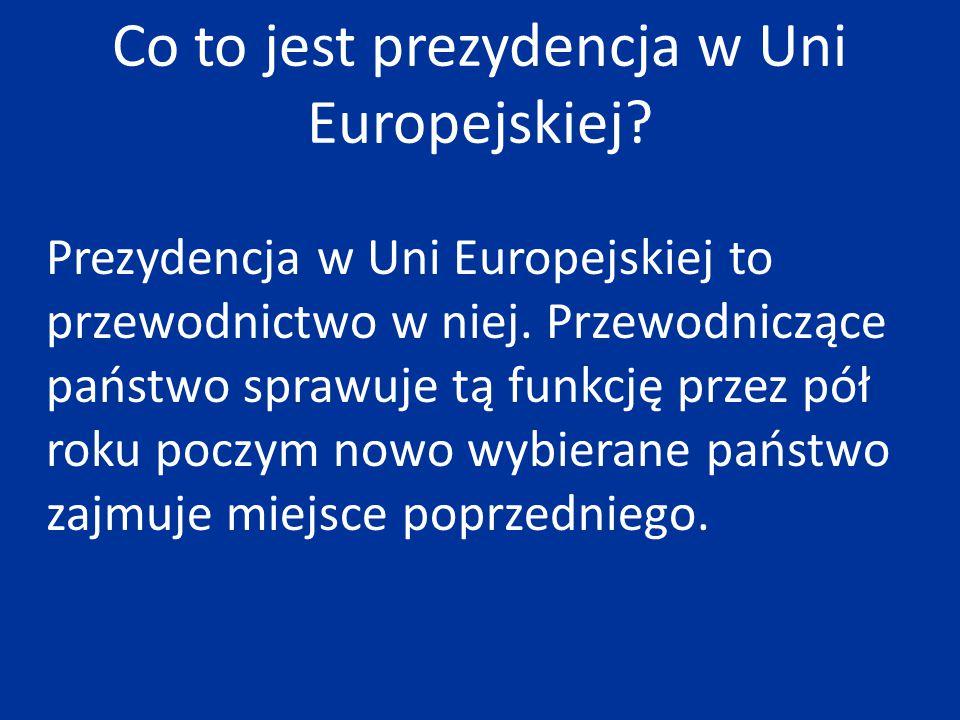 Prezydencja w Uni Europejskiej to przewodnictwo w niej. Przewodniczące państwo sprawuje tą funkcję przez pół roku poczym nowo wybierane państwo zajmuj