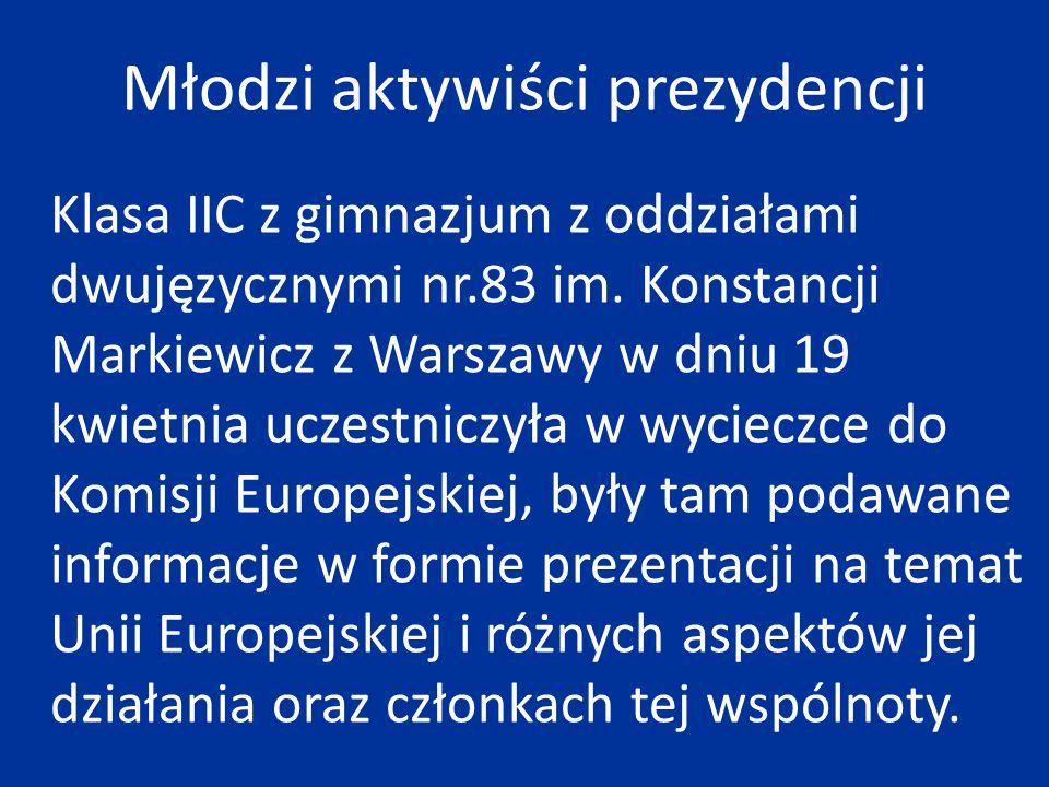 Młodzi aktywiści prezydencji Klasa IIC z gimnazjum z oddziałami dwujęzycznymi nr.83 im. Konstancji Markiewicz z Warszawy w dniu 19 kwietnia uczestnicz