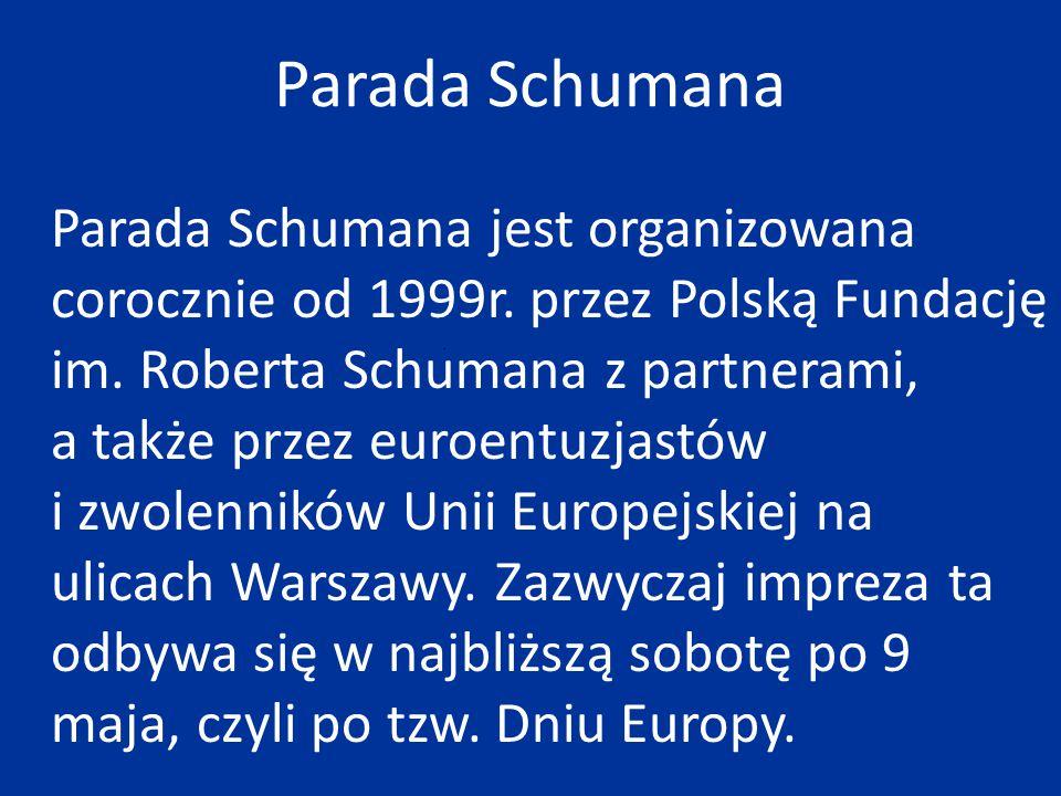 Parada Schumana Parada Schumana jest organizowana corocznie od 1999r. przez Polską Fundację im. Roberta Schumana z partnerami, a także przez euroentuz