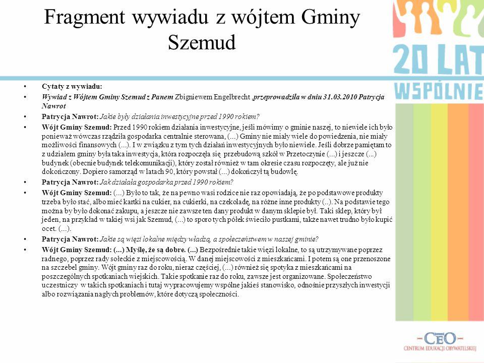 Fragment wywiadu z wójtem Gminy Szemud Cytaty z wywiadu: Wywiad z Wójtem Gminy Szemud z Panem Zbigniewem Engelbrecht,przeprowadziła w dniu 31.03.2010
