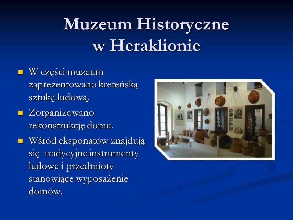 Muzeum Historyczne w Heraklionie W części muzeum zaprezentowano kreteńską sztukę ludową. W części muzeum zaprezentowano kreteńską sztukę ludową. Zorga