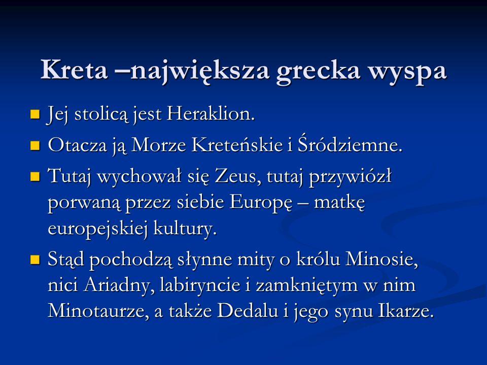 Kreta –największa grecka wyspa Jej stolicą jest Heraklion. Jej stolicą jest Heraklion. Otacza ją Morze Kreteńskie i Śródziemne. Otacza ją Morze Kreteń
