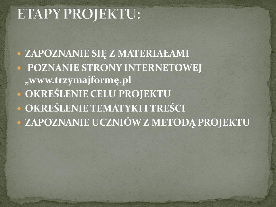 """ZAPOZNANIE SIĘ Z MATERIAŁAMI POZNANIE STRONY INTERNETOWEJ """"www.trzymajformę.pl OKREŚLENIE CELU PROJEKTU OKREŚLENIE TEMATYKI I TREŚCI ZAPOZNANIE UCZNIÓ"""