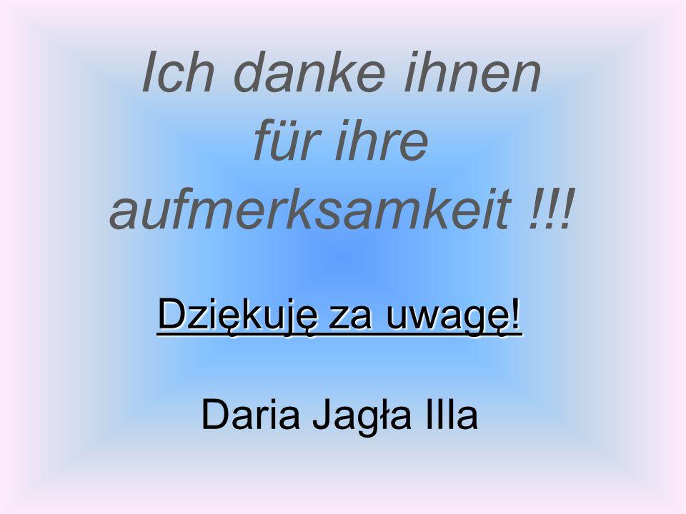 Ich danke ihnen für ihre aufmerksamkeit !!! Dziękuję za uwagę! Dziękuję za uwagę! Daria Jagła IIIa