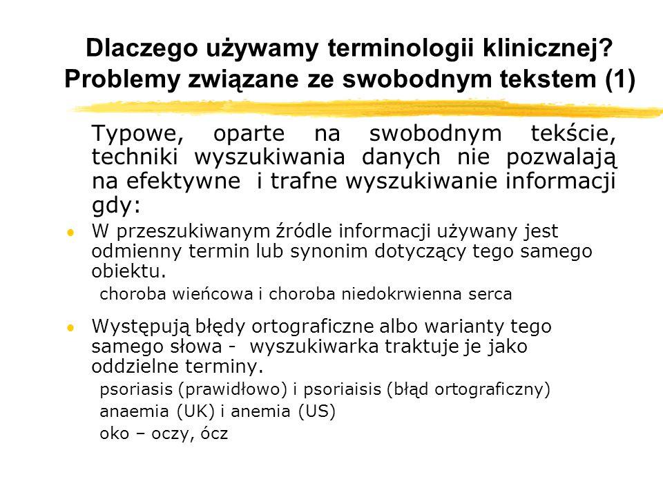 Dlaczego używamy terminologii klinicznej? Problemy związane ze swobodnym tekstem (1) Typowe, oparte na swobodnym tekście, techniki wyszukiwania danych