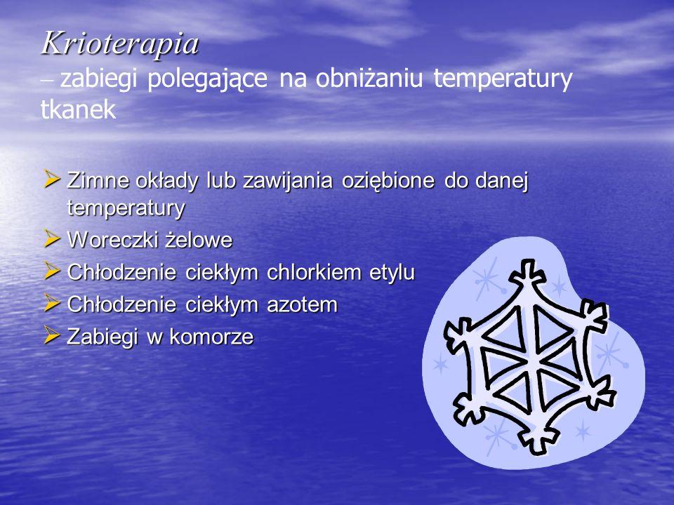 Krioterapia Krioterapia – zabiegi polegające na obniżaniu temperatury tkanek  Zimne okłady lub zawijania oziębione do danej temperatury  Woreczki że