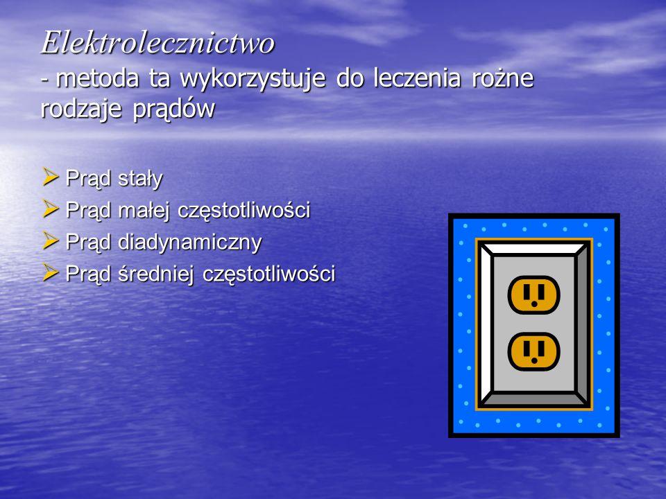 Elektrolecznictwo - metoda ta wykorzystuje do leczenia rożne rodzaje prądów  Prąd stały  Prąd małej częstotliwości  Prąd diadynamiczny  Prąd średn