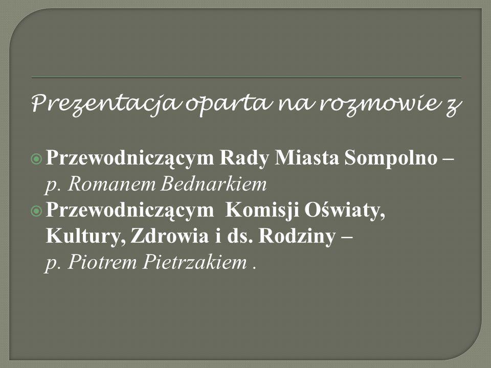 Prezentacja oparta na rozmowie z  Przewodniczącym Rady Miasta Sompolno – p.