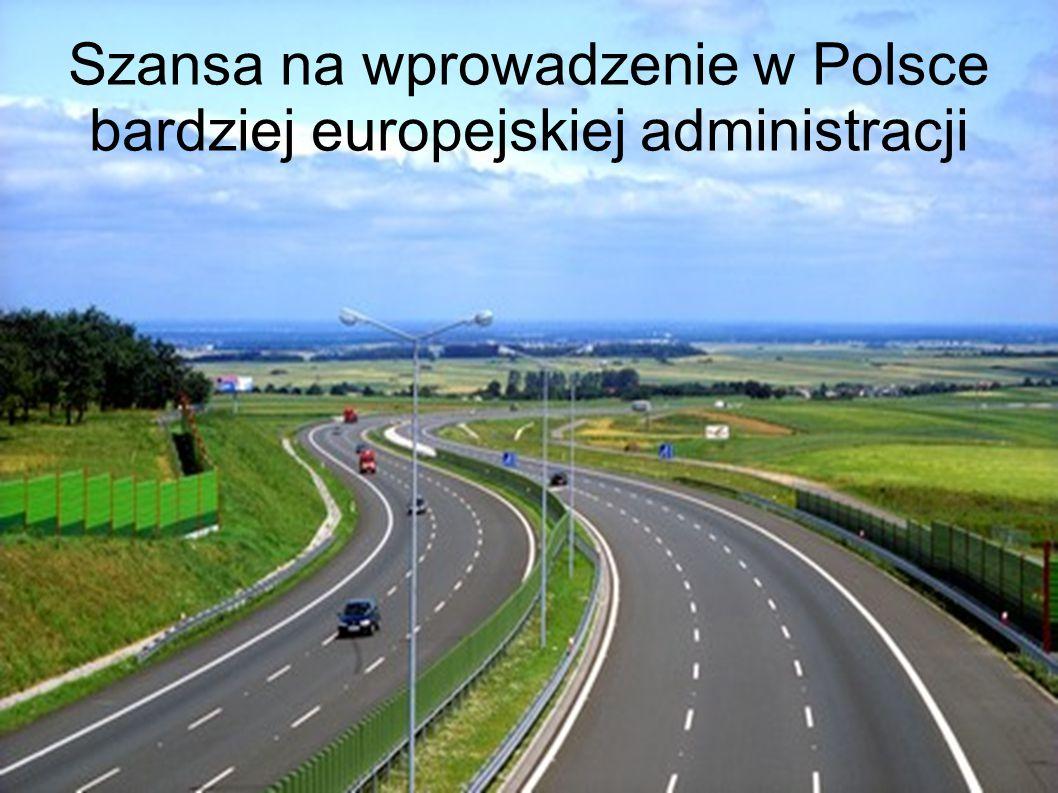 Szansa na wprowadzenie w Polsce bardziej europejskiej administracji