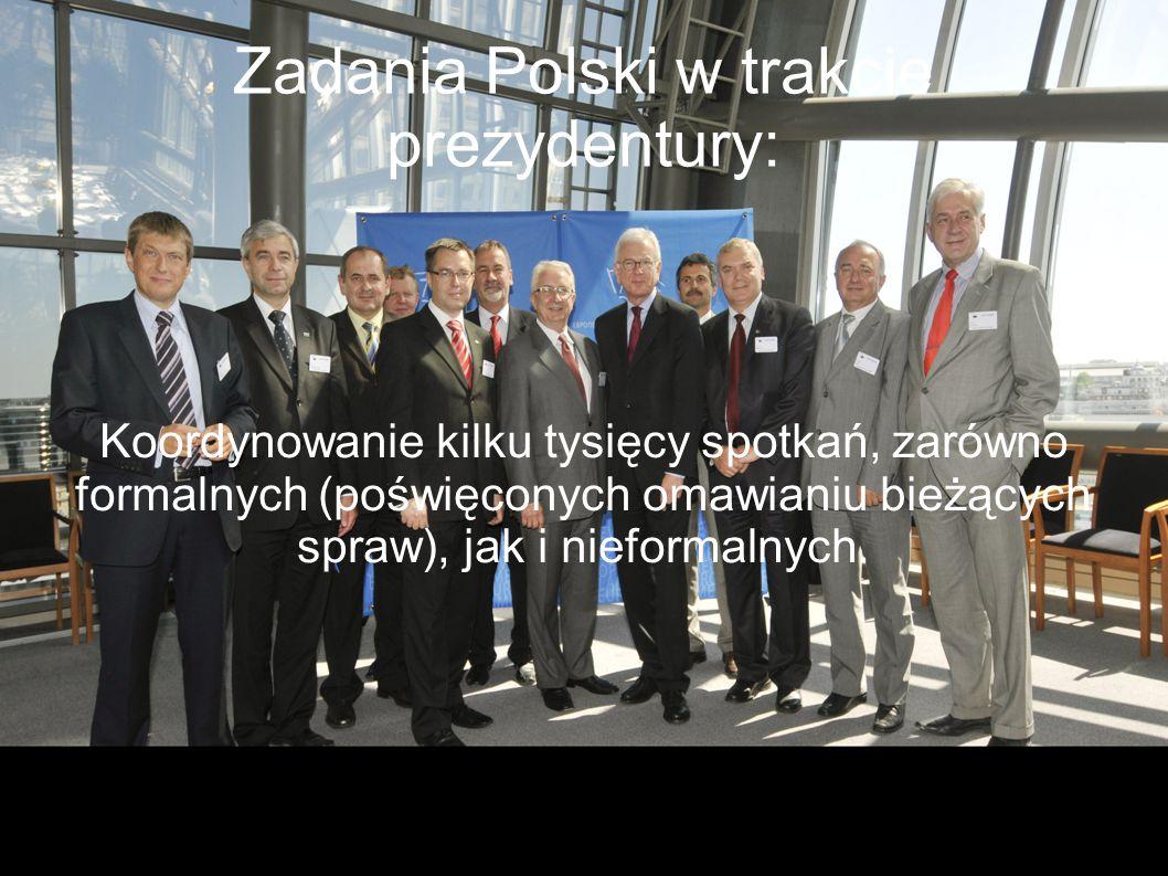 Zadania Polski w trakcie prezydentury: Koordynowanie kilku tysięcy spotkań, zarówno formalnych (poświęconych omawianiu bieżących spraw), jak i nieform