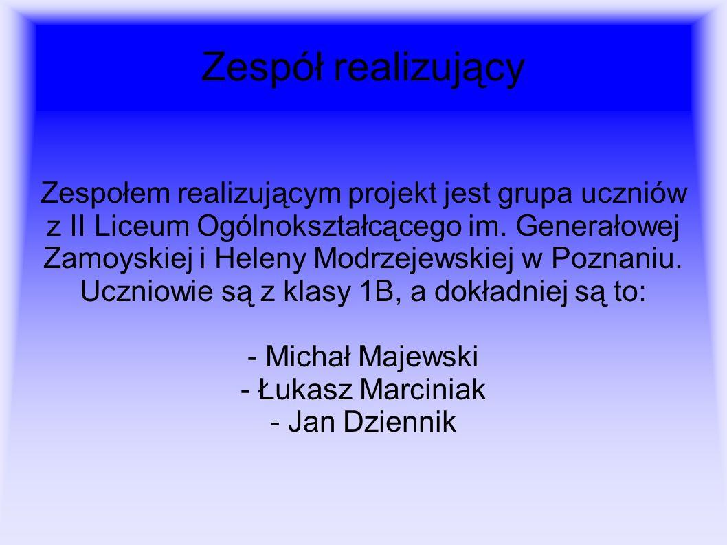 Zespół realizujący Zespołem realizującym projekt jest grupa uczniów z II Liceum Ogólnokształcącego im. Generałowej Zamoyskiej i Heleny Modrzejewskiej