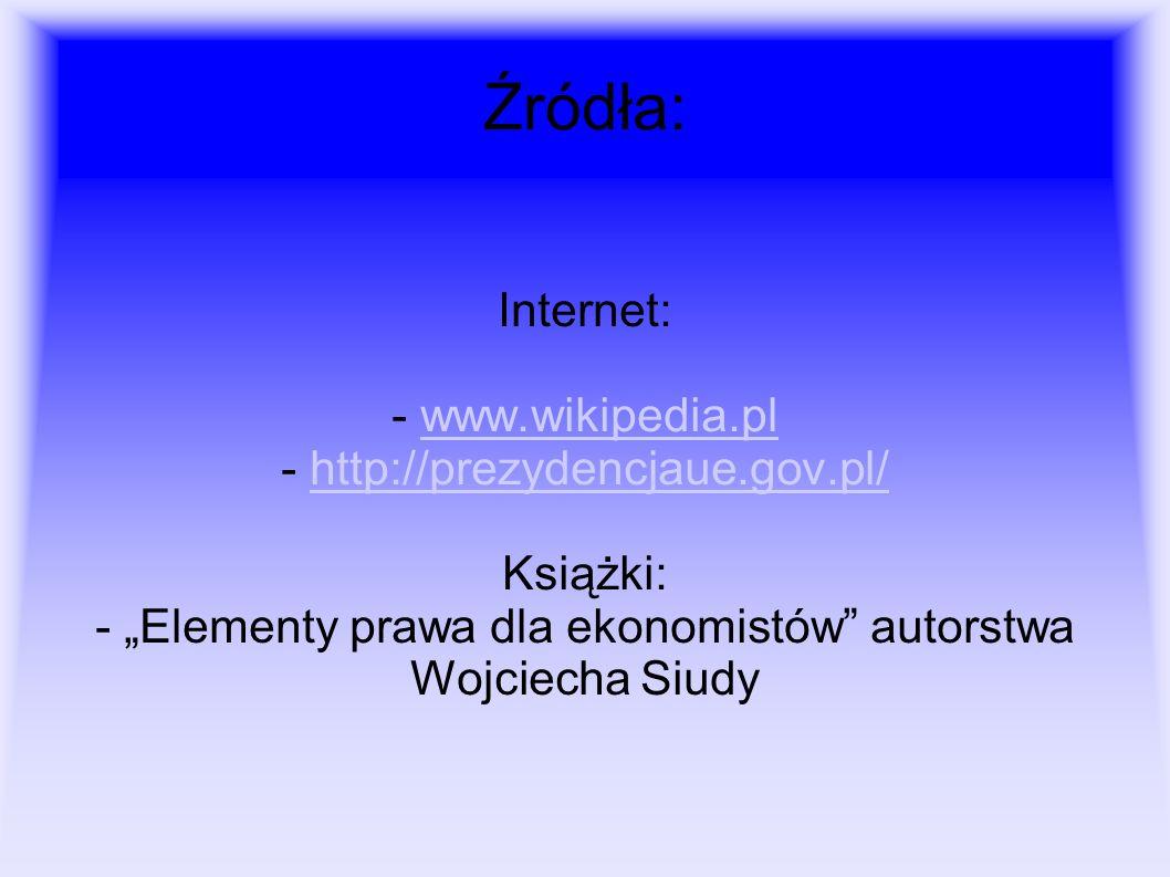 """Źródła: Internet: - www.wikipedia.pl - http://prezydencjaue.gov.pl/ Książki: - """"Elementy prawa dla ekonomistów"""" autorstwa Wojciecha Siudywww.wikipedia"""