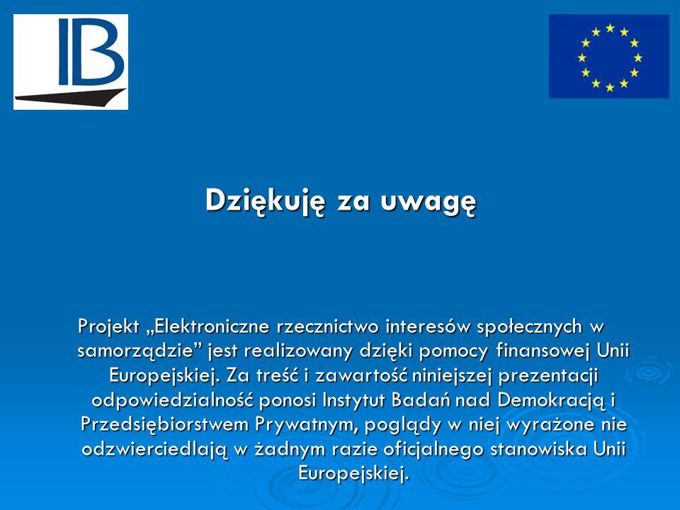 """Dziękuję za uwagę Projekt """"Elektroniczne rzecznictwo interesów społecznych w samorządzie jest realizowany dzięki pomocy finansowej Unii Europejskiej."""