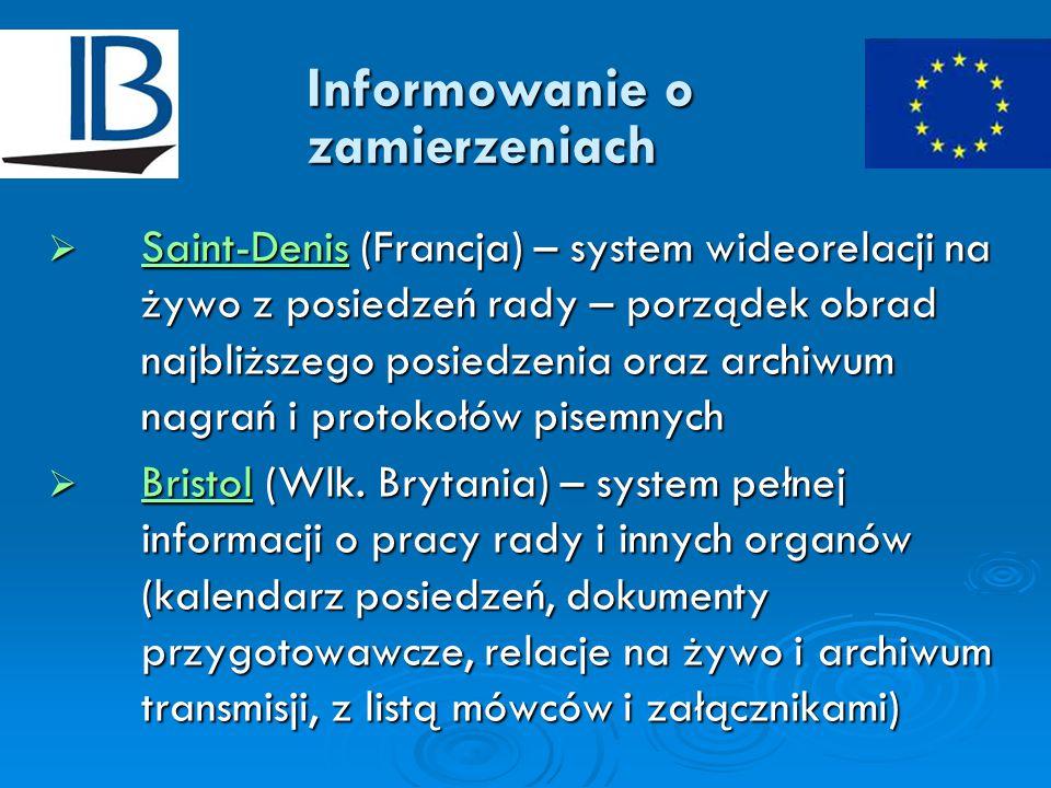 Informowanie o zamierzeniach  Saint-Denis (Francja) – system wideorelacji na żywo z posiedzeń rady – porządek obrad najbliższego posiedzenia oraz archiwum nagrań i protokołów pisemnych Saint-Denis  Bristol (Wlk.