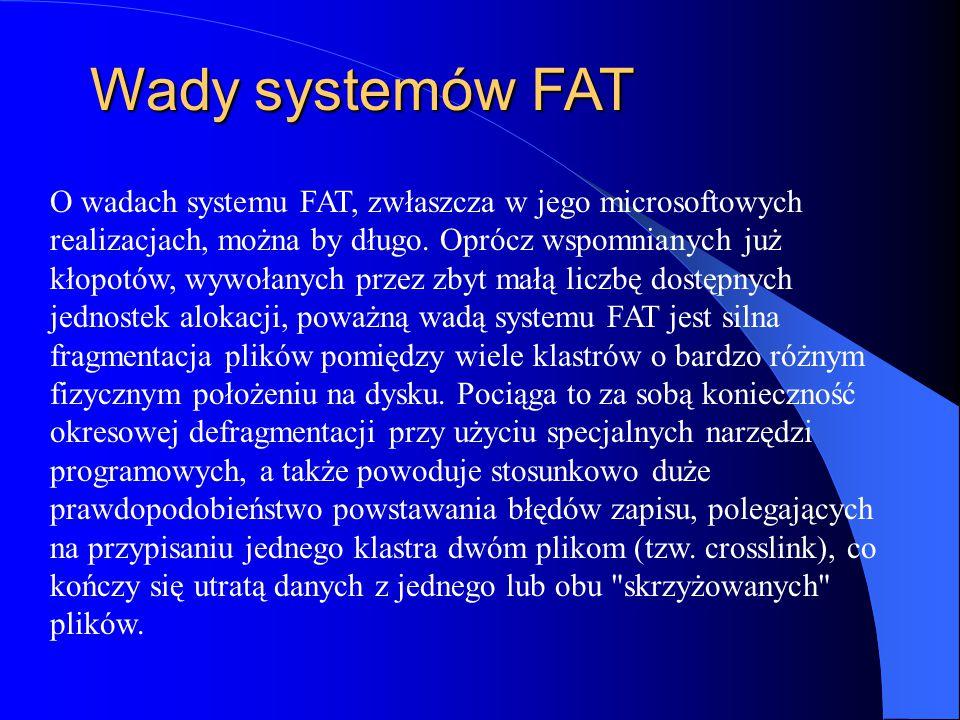 Wady systemów FAT O wadach systemu FAT, zwłaszcza w jego microsoftowych realizacjach, można by długo. Oprócz wspomnianych już kłopotów, wywołanych prz