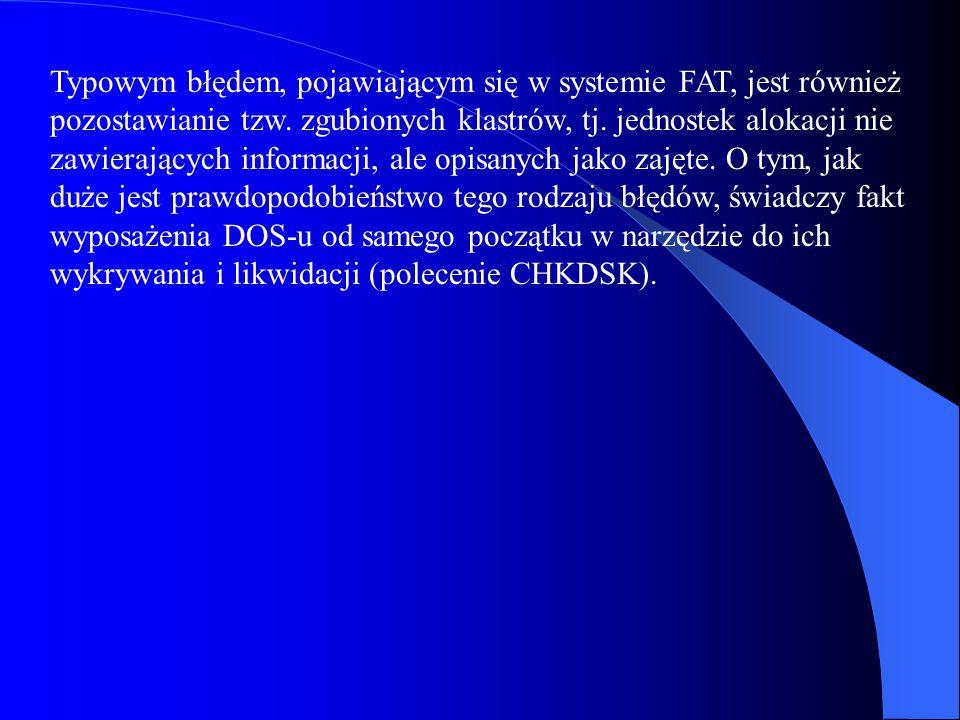 Typowym błędem, pojawiającym się w systemie FAT, jest również pozostawianie tzw. zgubionych klastrów, tj. jednostek alokacji nie zawierających informa
