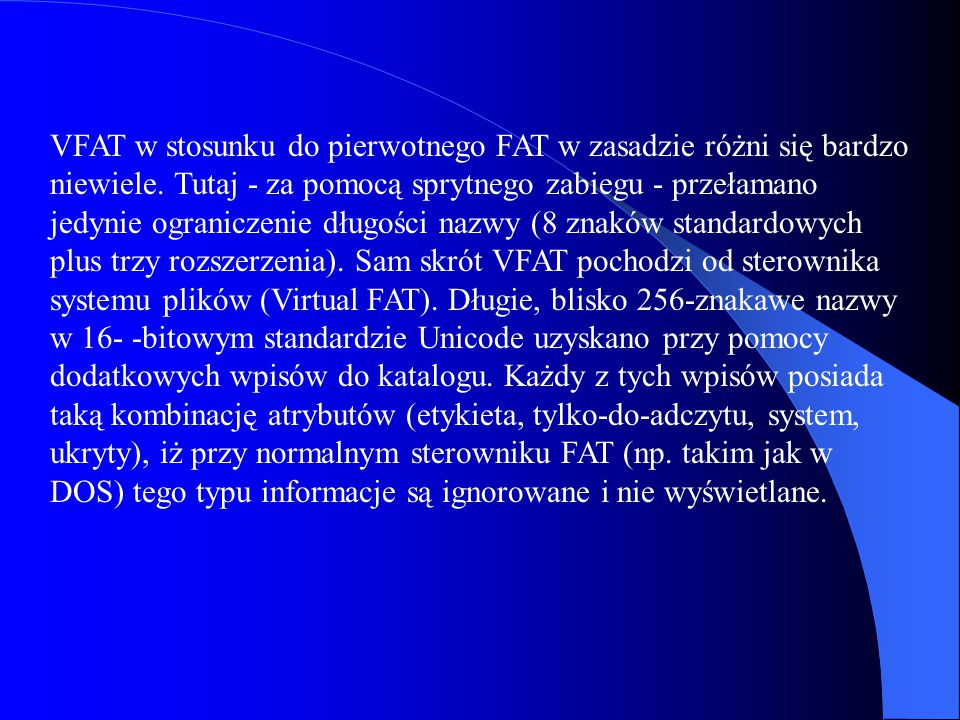 VFAT w stosunku do pierwotnego FAT w zasadzie różni się bardzo niewiele. Tutaj - za pomocą sprytnego zabiegu - przełamano jedynie ograniczenie długośc
