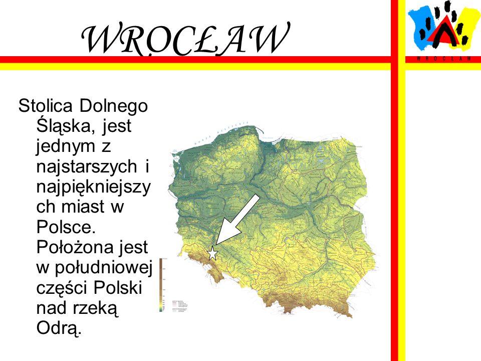 WROCŁAW Stolica Dolnego Śląska, jest jednym z najstarszych i najpiękniejszy ch miast w Polsce. Położona jest w południowej części Polski nad rzeką Odr