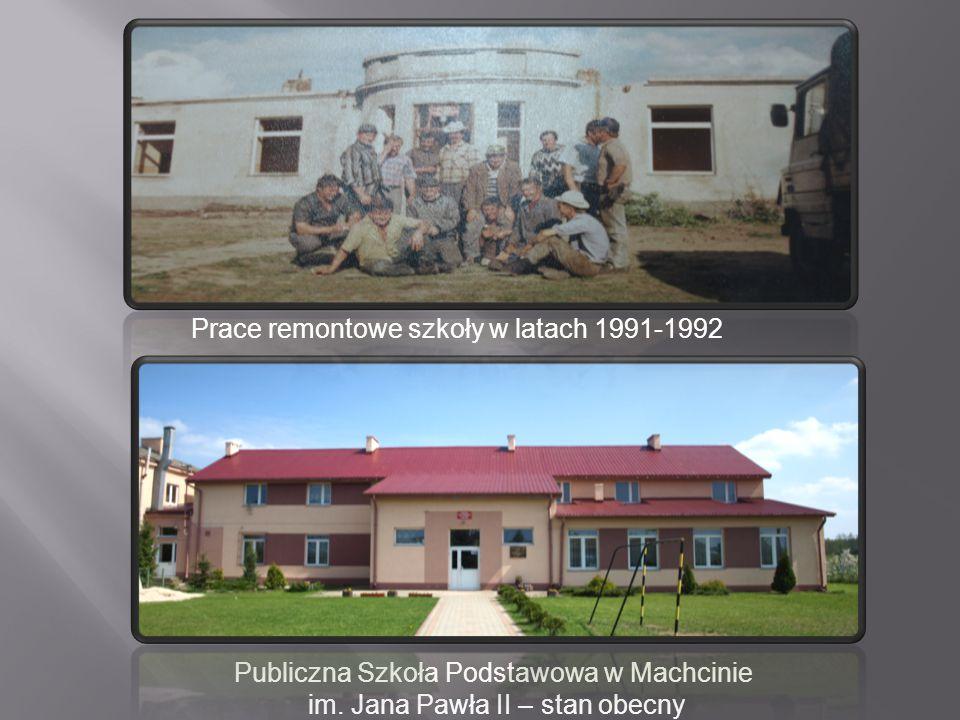 Publiczna Szkoła Podstawowa w Machcinie im. Jana Pawła II – stan obecny Prace remontowe szkoły w latach 1991-1992