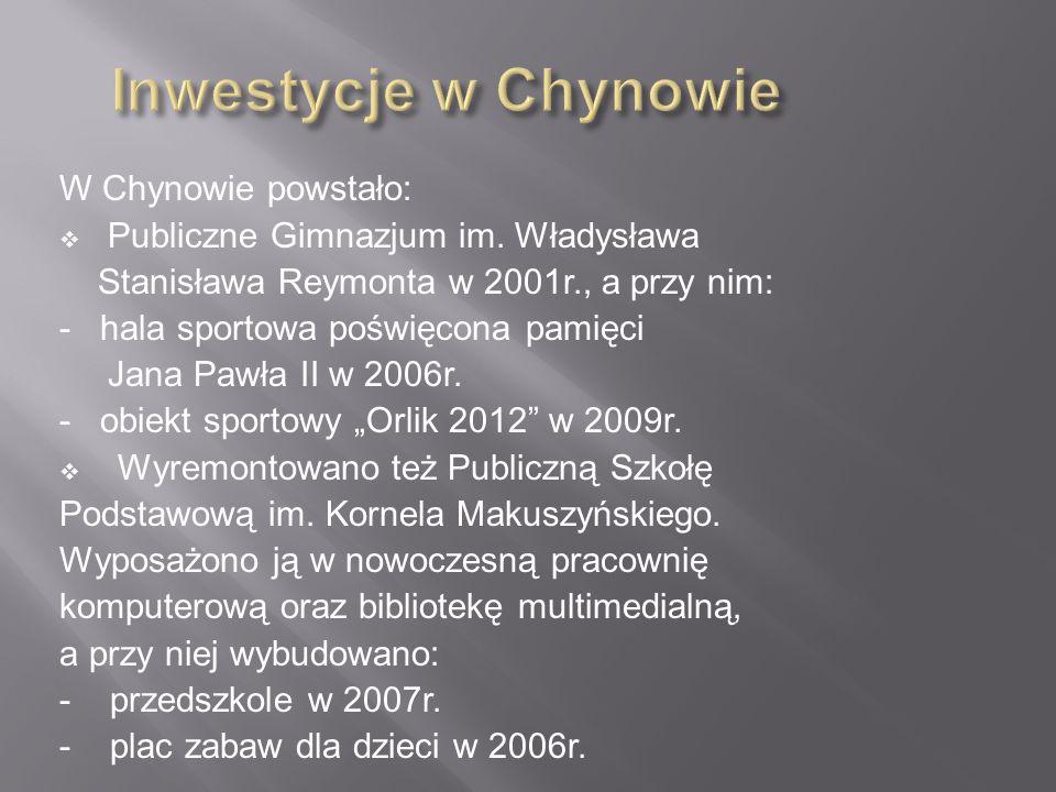 W Chynowie powstało:  Publiczne Gimnazjum im. Władysława Stanisława Reymonta w 2001r., a przy nim: - hala sportowa poświęcona pamięci Jana Pawła II w